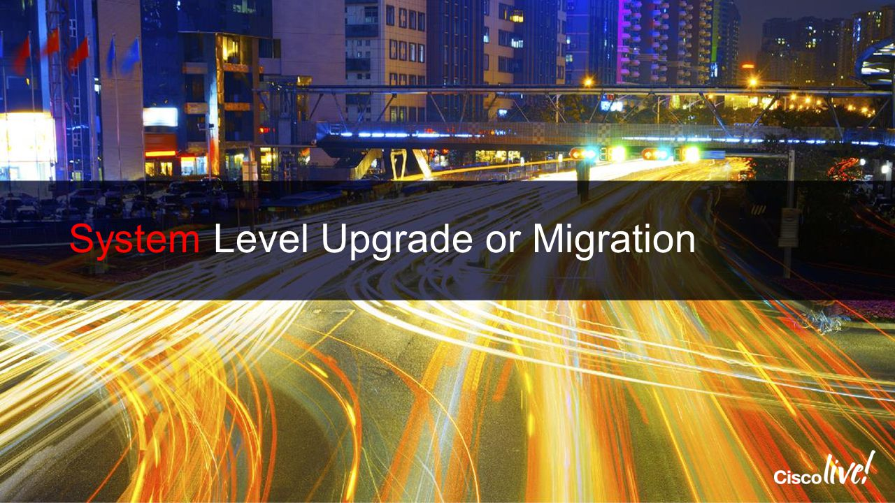 System Level Upgrade or Migration