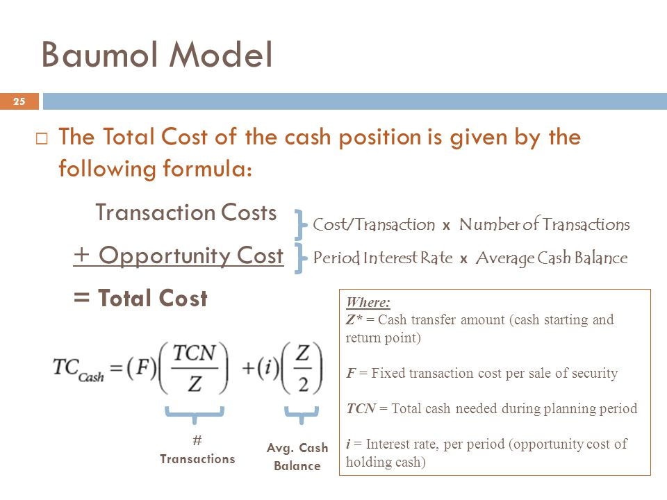 25  The Total Cost of the cash position is given by the following formula: Transaction Costs + Opportunity Cost = Total Cost Cost/Transaction х Numbe