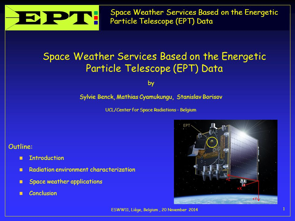 Space Weather Services Based on the Energetic Particle Telescope (EPT) Data ESWW11, Liège, Belgium, 20 November 2014 1 Space Weather Services Based on
