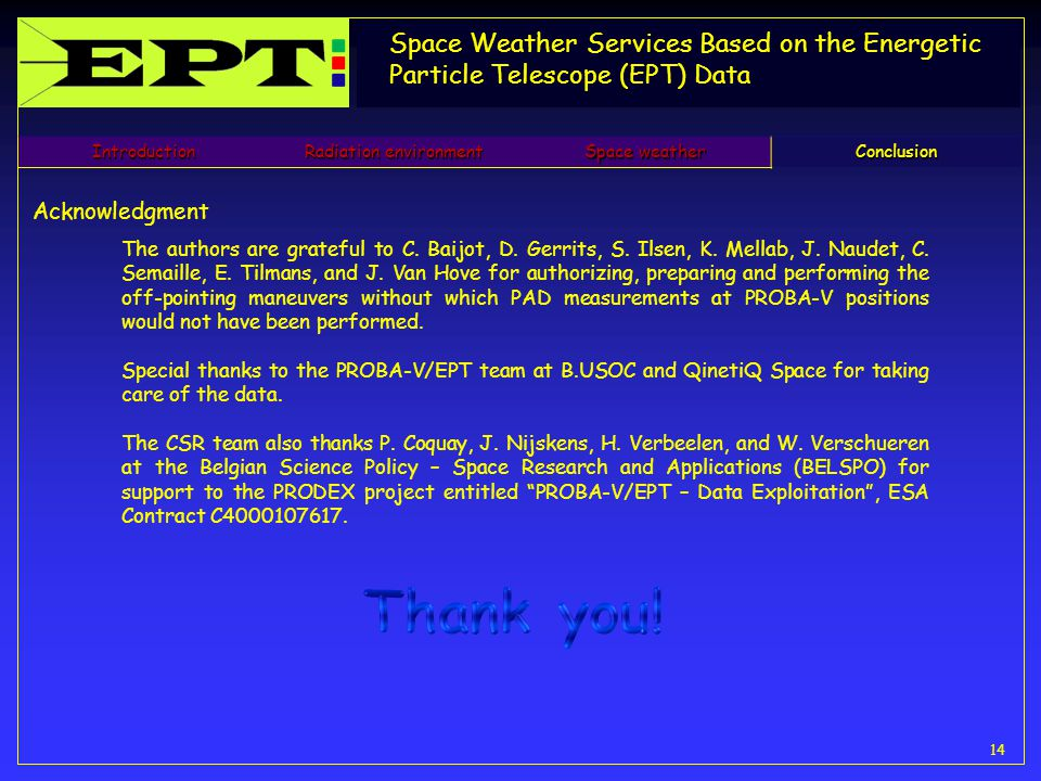 Space Weather Services Based on the Energetic Particle Telescope (EPT) Data 14Introduction Radiation environment Space weather Conclusion Acknowledgment The authors are grateful to C.