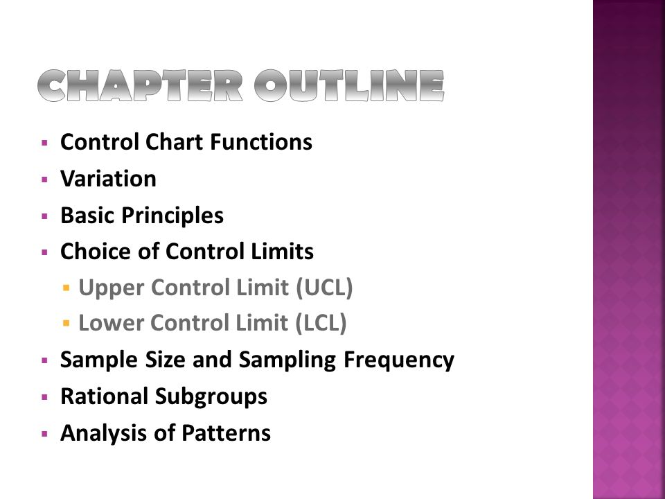  Control Chart Functions  Variation  Basic Principles  Choice of Control Limits  Upper Control Limit (UCL)  Lower Control Limit (LCL)  Sample S