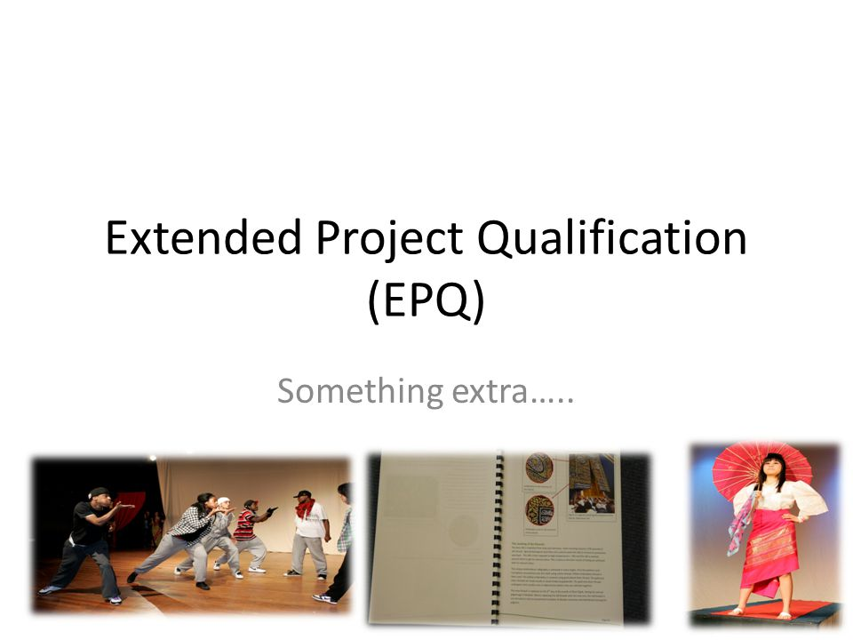 Extended Project Qualification (EPQ) Something extra…..
