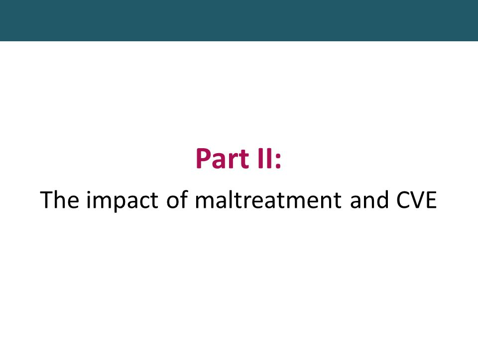 Part II: The impact of maltreatment and CVE