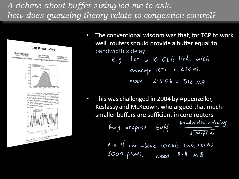 A debate about buffer-sizing led me to ask: how does queueing theory relate to congestion control? The conventional wisdom was that, for TCP to work w