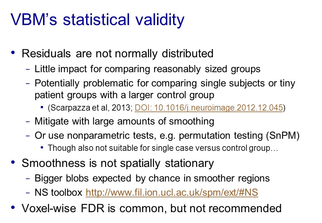 VBM's statistical validity Residuals are not normally distributed − Little impact for comparing reasonably sized groups − Potentially problematic for