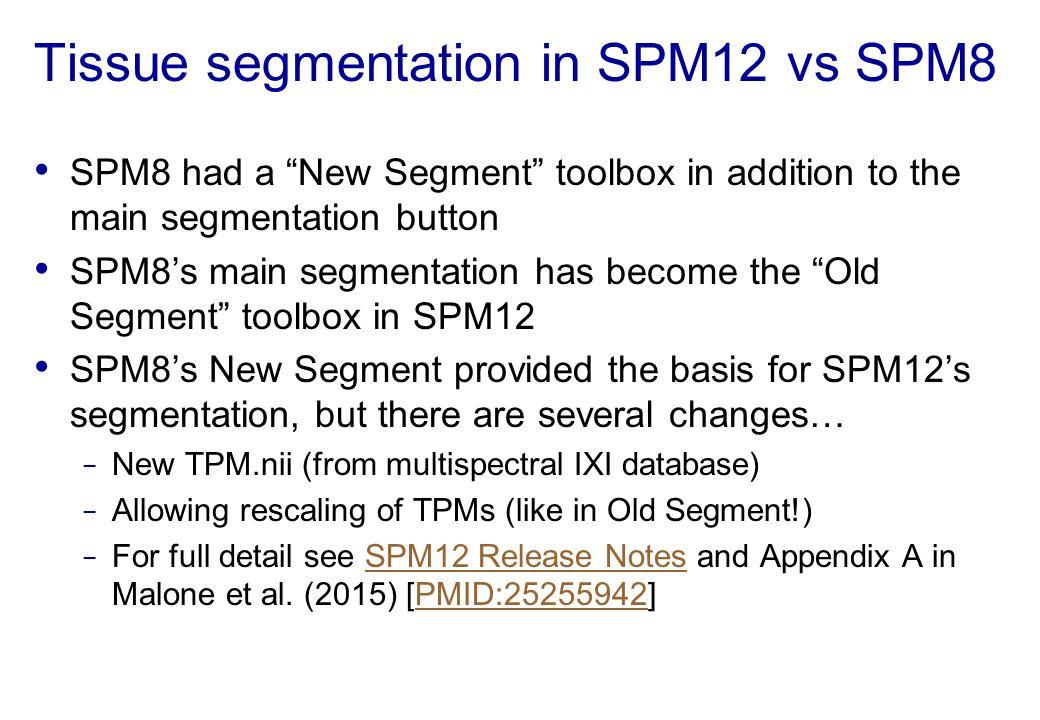 """Tissue segmentation in SPM12 vs SPM8 SPM8 had a """"New Segment"""" toolbox in addition to the main segmentation button SPM8's main segmentation has become"""
