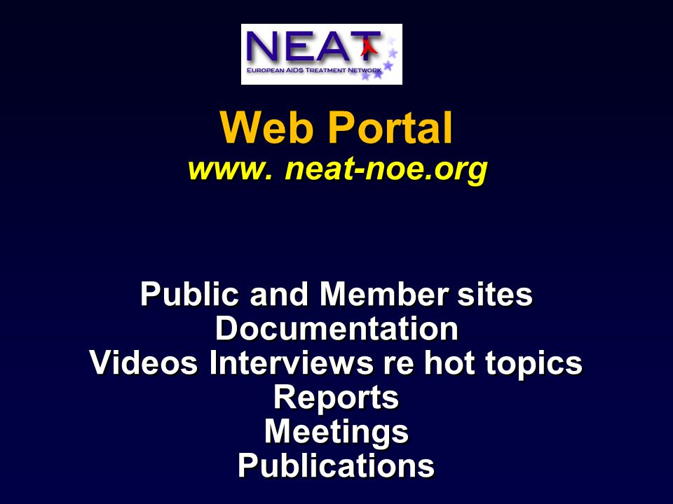 Web Portal www. neat-noe.org Public and Member sites Documentation Videos Interviews re hot topics Reports Meetings Publications