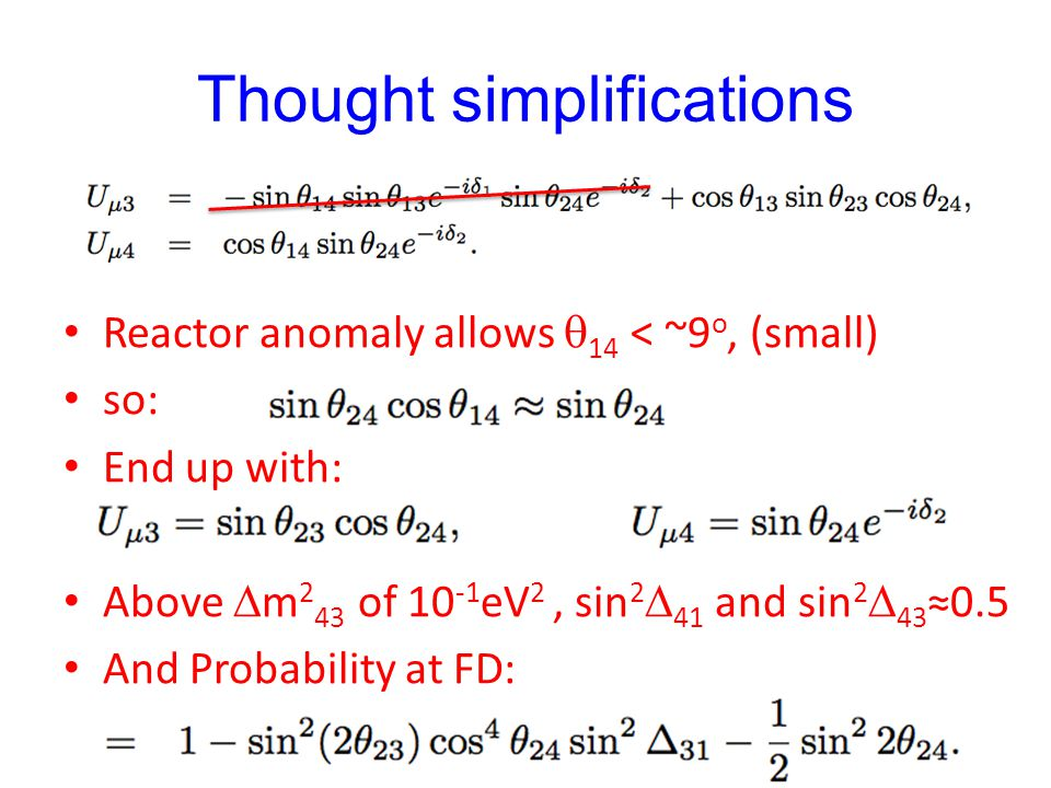 Thought simplifications Reactor anomaly allows  14 < ~9 o, (small) so: End up with: Above  m 2 43 of 10 -1 eV 2, sin 2  41 and sin 2  43 ≈0.5 And Probability at FD: