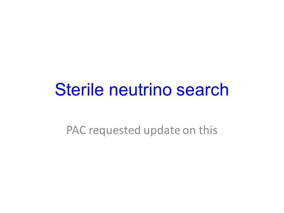 Sterile neutrino search PAC requested update on this