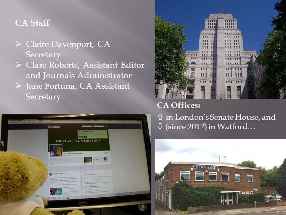 CA Staff  Claire Davenport, CA Secretary  Clare Roberts, Assistant Editor and Journals Administrator  Jane Fortuna, CA Assistant Secretary CA Offices:  in London's Senate House, and  (since 2012) in Watford…