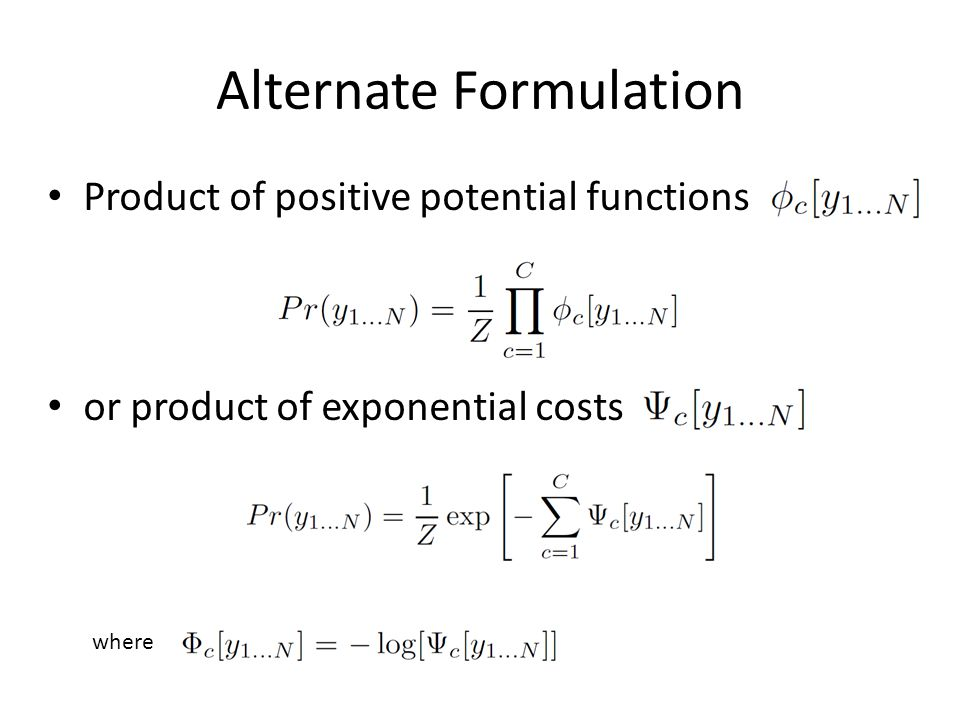 Alternate Formulation or product of exponential costs Product of positive potential functions where