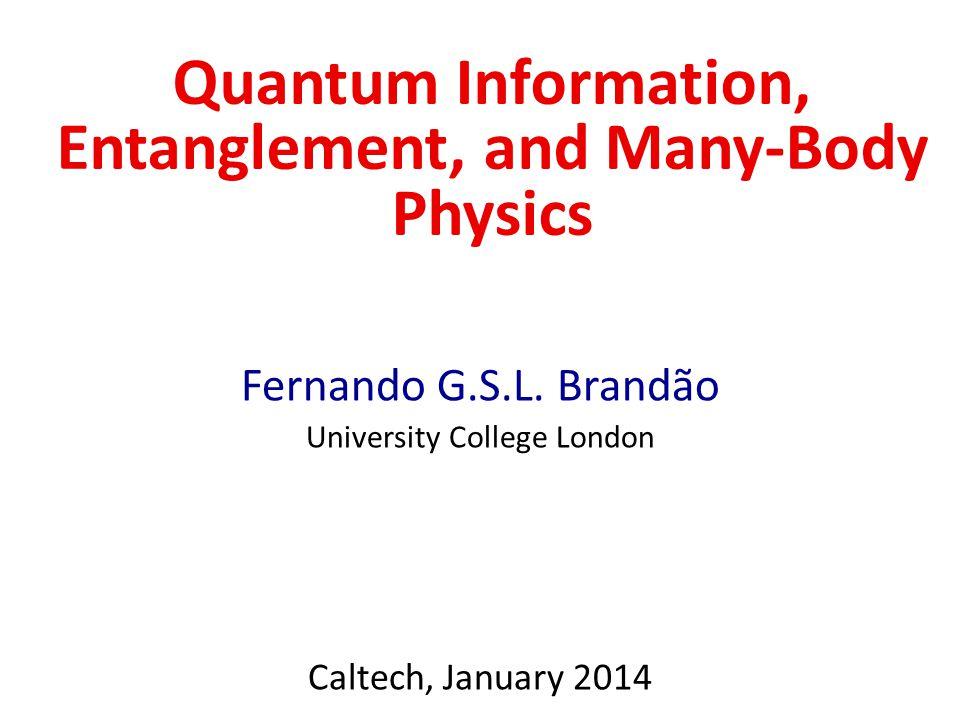 Quantum Information, Entanglement, and Many-Body Physics Fernando G.S.L.