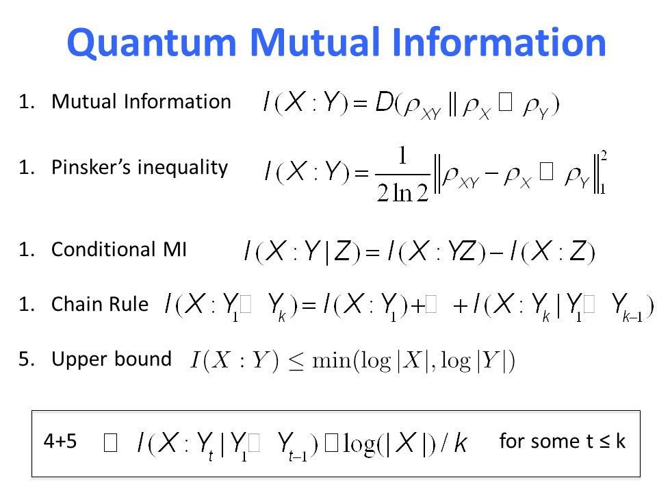 Quantum Mutual Information 1.Mutual Information 1.Pinsker's inequality 1.Conditional MI 1.Chain Rule 5.Upper bound 4+5 for some t ≤ k
