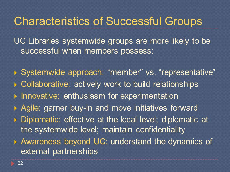 "Characteristics of Successful Groups UC Libraries systemwide groups are more likely to be successful when members possess:  Systemwide approach: ""mem"