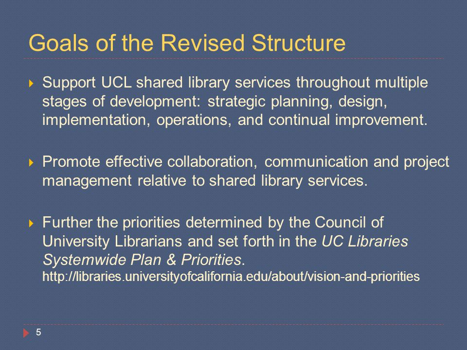 Goals of the Revised Structure  Support UCL shared library services throughout multiple stages of development: strategic planning, design, implementa