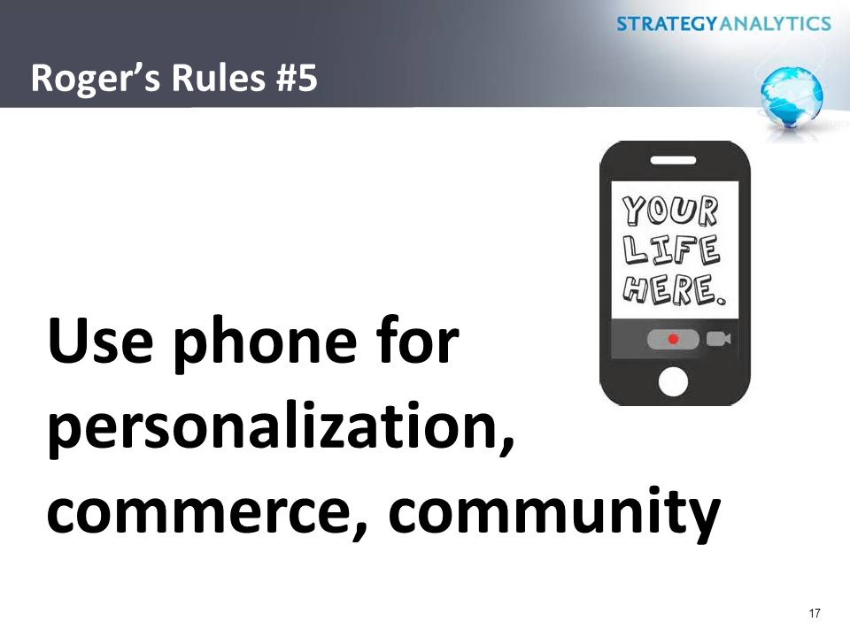 Roger's Rules #5 17 Use phone for personalization, commerce, community