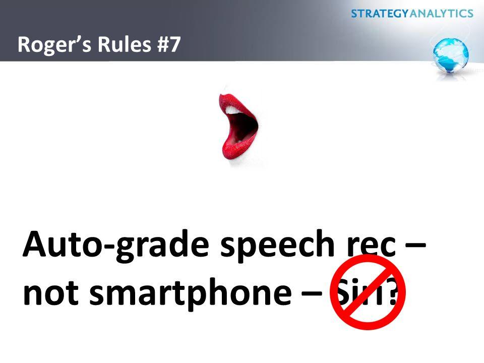 Roger's Rules #7 Auto-grade speech rec – not smartphone – Siri