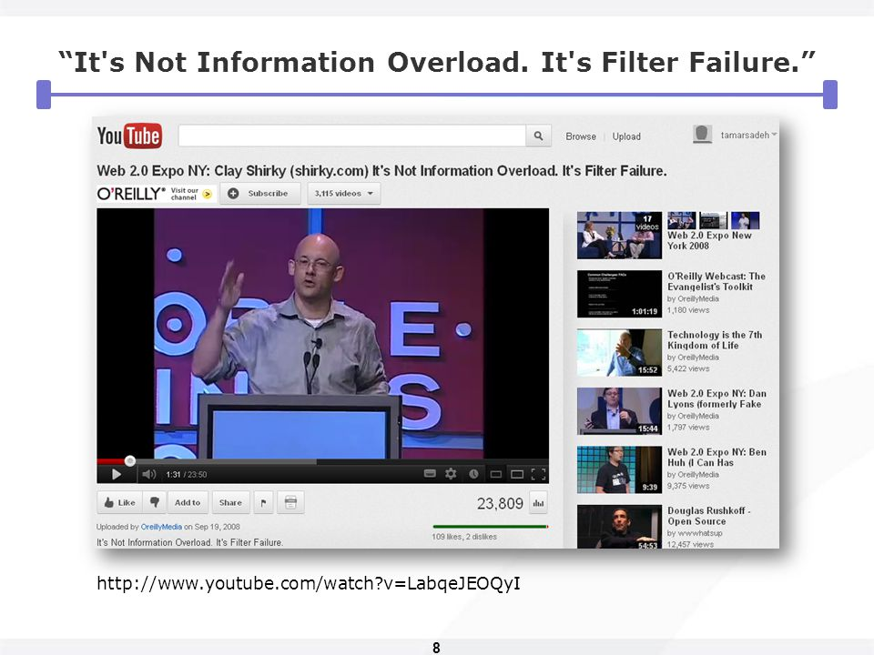 8 It s Not Information Overload. It s Filter Failure. http://www.youtube.com/watch?v=LabqeJEOQyI