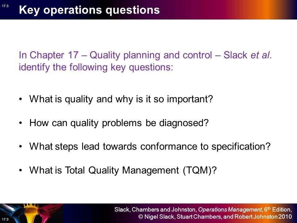 Slack, Chambers and Johnston, Operations Management, 6 th Edition, © Nigel Slack, Stuart Chambers, and Robert Johnston 2010 17.2 Quality management De