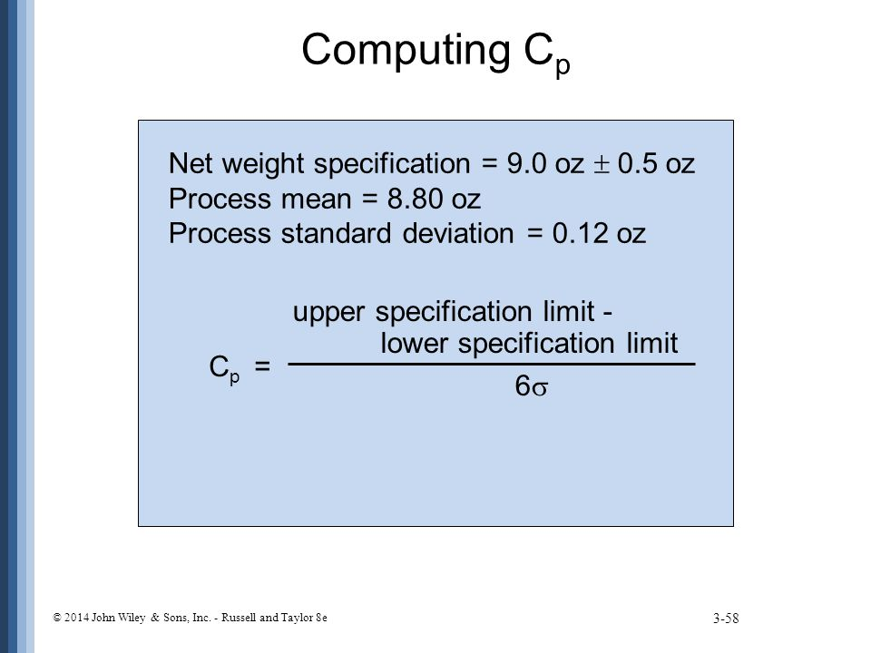 Computing C p 3-58 © 2014 John Wiley & Sons, Inc. - Russell and Taylor 8e Net weight specification = 9.0 oz  0.5 oz Process mean = 8.80 oz Process st