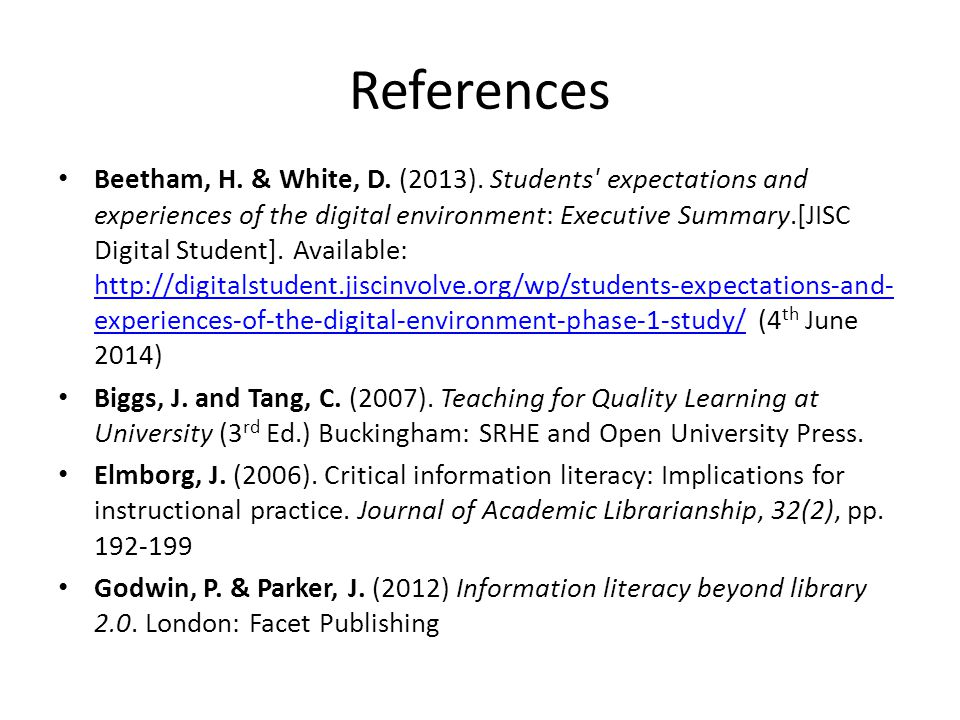 References Beetham, H. & White, D. (2013). Students' expectations and experiences of the digital environment: Executive Summary.[JISC Digital Student]