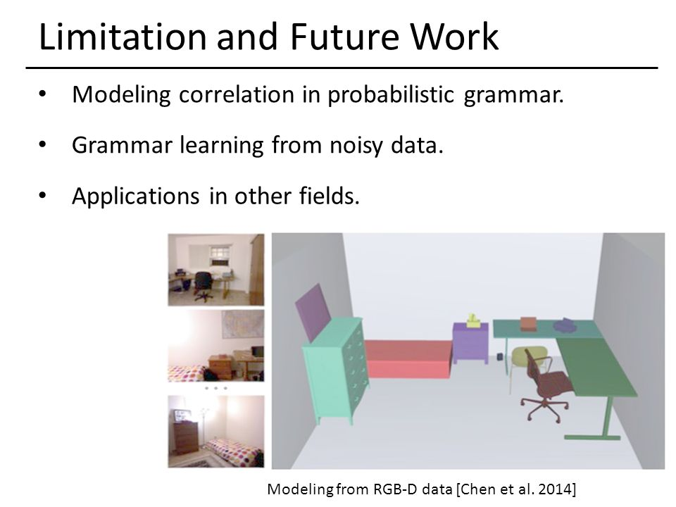 Limitation and Future Work Applications in other fields. Modeling correlation in probabilistic grammar. Grammar learning from noisy data. Modeling fro