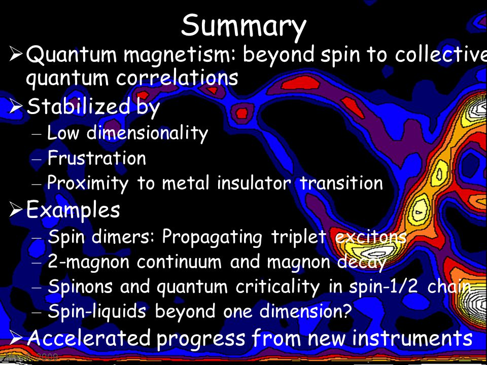 Summary  Quantum magnetism: beyond spin to collective quantum correlations  Stabilized by – Low dimensionality – Frustration – Proximity to metal in
