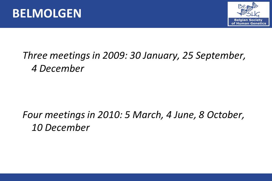 Three meetings in 2009: 30 January, 25 September, 4 December Four meetings in 2010: 5 March, 4 June, 8 October, 10 December BELMOLGEN
