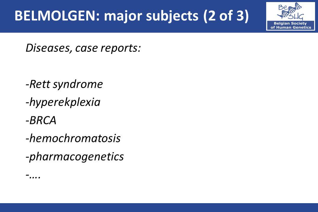Diseases, case reports: -Rett syndrome -hyperekplexia -BRCA -hemochromatosis -pharmacogenetics -…. BELMOLGEN: major subjects (2 of 3)