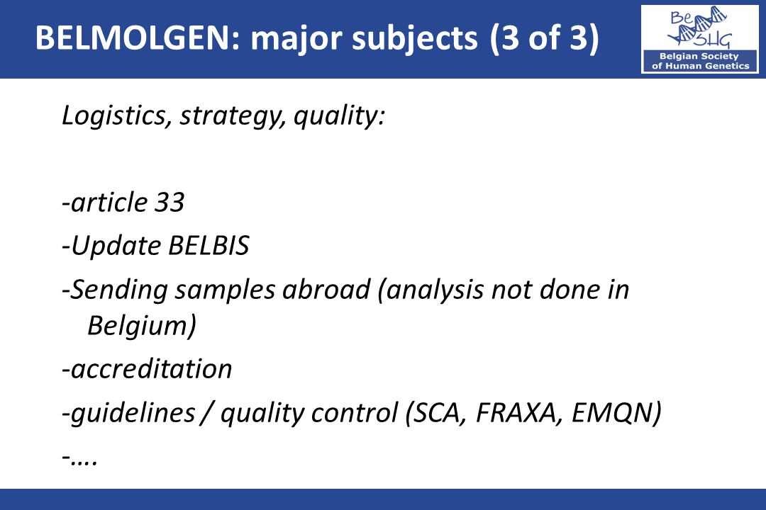 Logistics, strategy, quality: -article 33 -Update BELBIS -Sending samples abroad (analysis not done in Belgium) -accreditation -guidelines / quality c