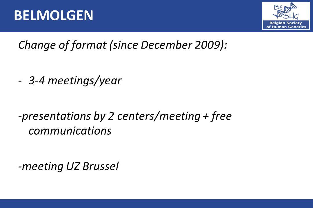 Change of format (since December 2009): -3-4 meetings/year -presentations by 2 centers/meeting + free communications -meeting UZ Brussel BELMOLGEN