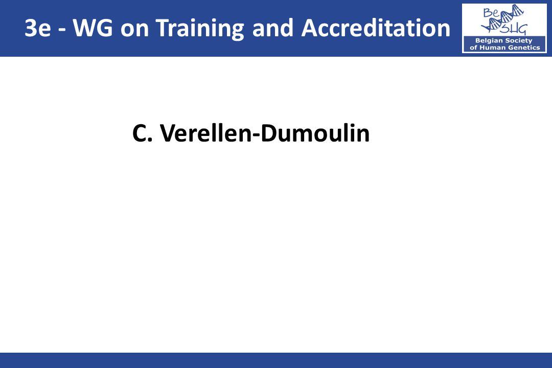 3e - WG on Training and Accreditation C. Verellen-Dumoulin