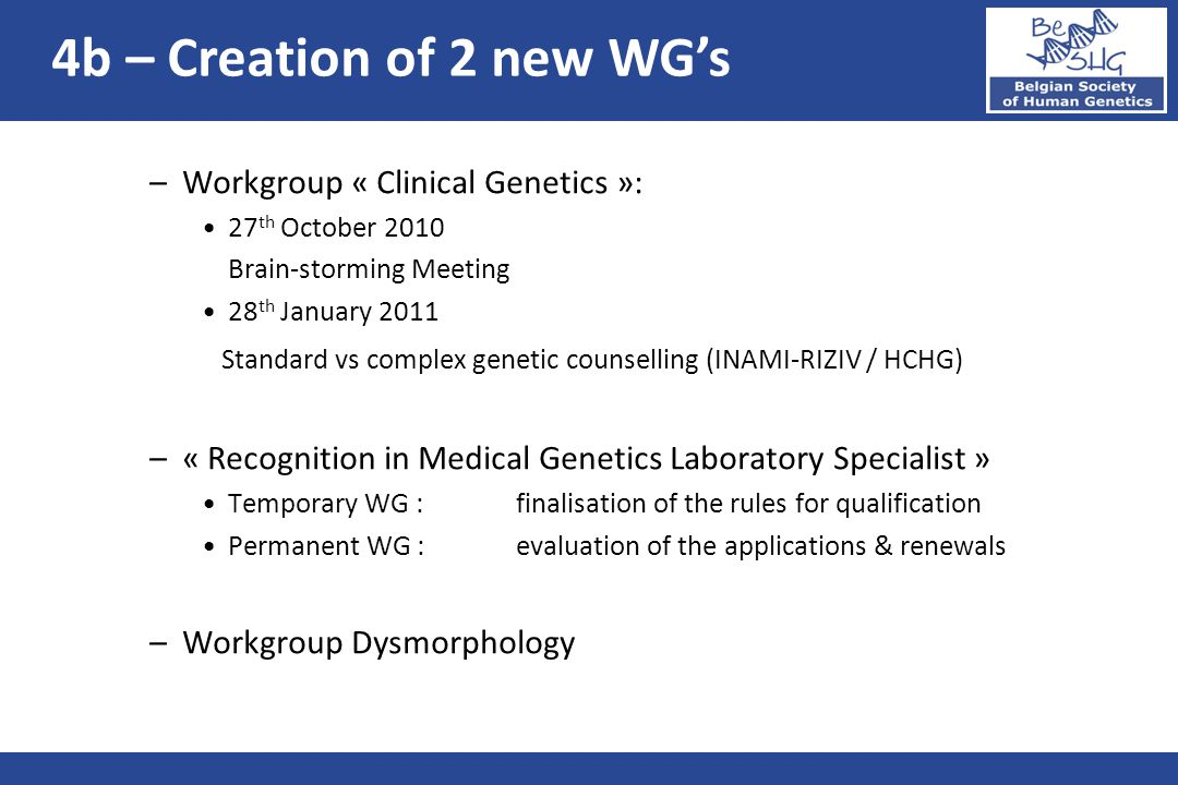 –Workgroup « Clinical Genetics »: 27 th October 2010 Brain-storming Meeting 28 th January 2011 Standard vs complex genetic counselling (INAMI-RIZIV /