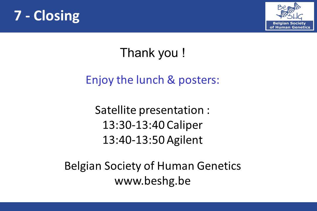 Belgian Society of Human Genetics www.beshg.be Enjoy the lunch & posters: Satellite presentation : 13:30-13:40 Caliper 13:40-13:50 Agilent Thank you !