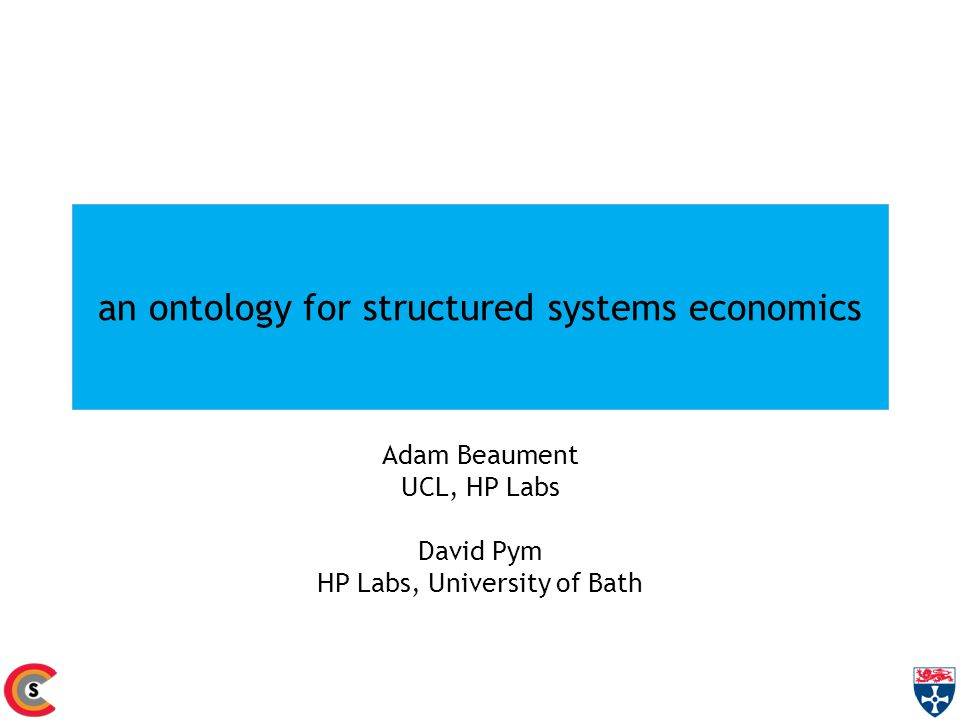 an ontology for structured systems economics Adam Beaument UCL, HP Labs David Pym HP Labs, University of Bath