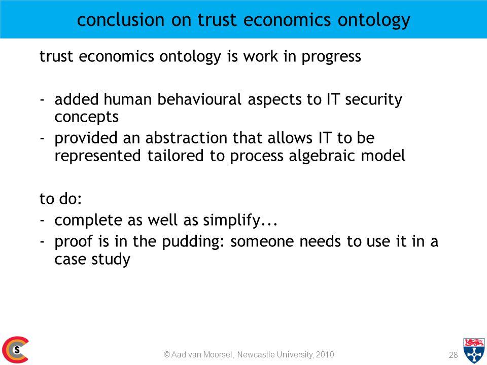 conclusion on trust economics ontology 28 © Aad van Moorsel, Newcastle University, 2010 trust economics ontology is work in progress -added human beha