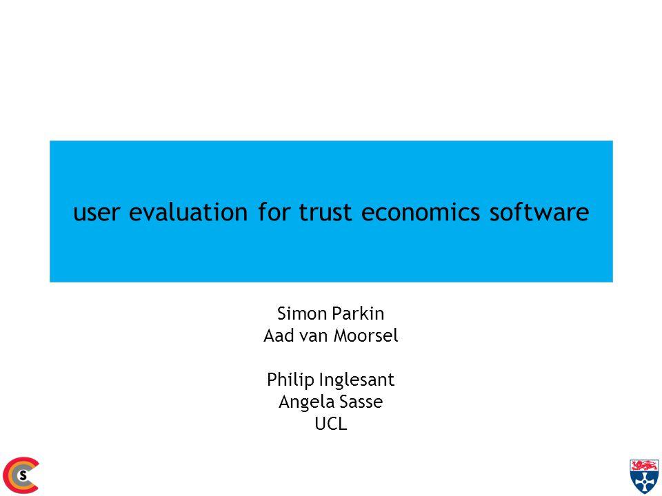 user evaluation for trust economics software Simon Parkin Aad van Moorsel Philip Inglesant Angela Sasse UCL