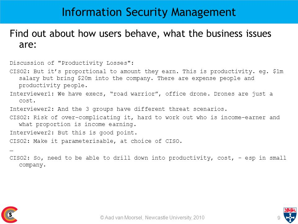 Information Security Management 9 Find out about how users behave, what the business issues are: Discussion of