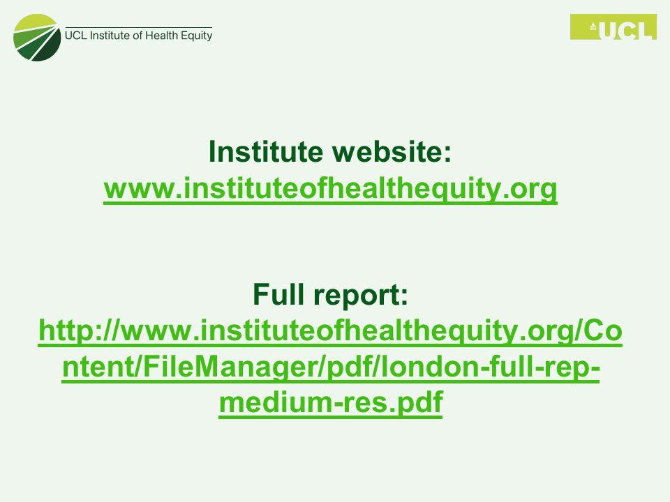 Institute website: www.instituteofhealthequity.org Full report: http://www.instituteofhealthequity.org/Co ntent/FileManager/pdf/london-full-rep- mediu