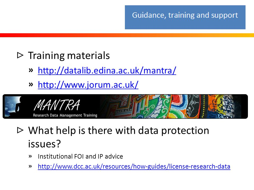 Training materials » http://datalib.edina.ac.uk/mantra/ http://datalib.edina.ac.uk/mantra/ » http://www.jorum.ac.uk/ http://www.jorum.ac.uk/ What help is there with data protection issues.