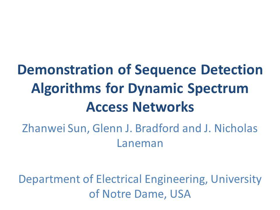 Demonstration of Sequence Detection Algorithms for Dynamic Spectrum Access Networks Zhanwei Sun, Glenn J.