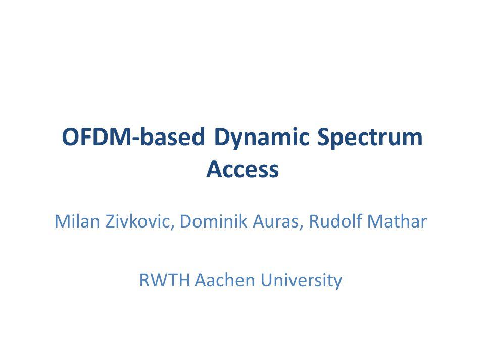 OFDM-based Dynamic Spectrum Access Milan Zivkovic, Dominik Auras, Rudolf Mathar RWTH Aachen University
