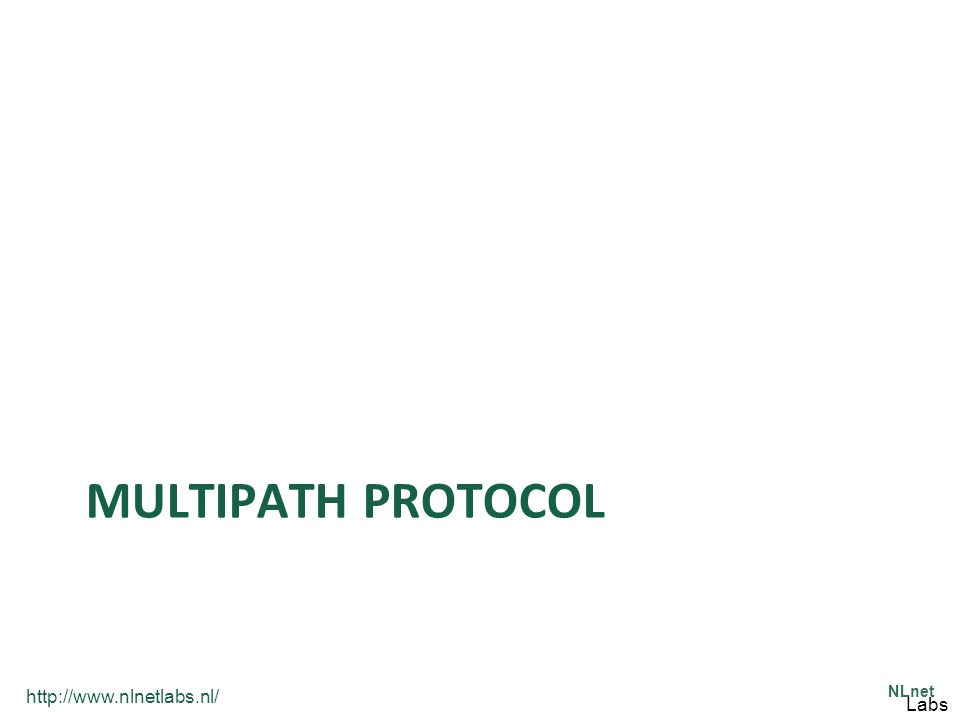 http://www.nlnetlabs.nl/ NLnet Labs MULTIPATH PROTOCOL