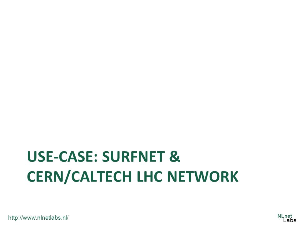 http://www.nlnetlabs.nl/ NLnet Labs USE-CASE: SURFNET & CERN/CALTECH LHC NETWORK