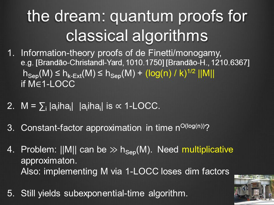 the dream: quantum proofs for classical algorithms 1.Information-theory proofs of de Finetti/monogamy, e.g.