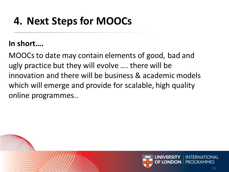 Worldwide Access | Opportunity | International Standards 19 Worldwide Access | Opportunity | International Standards 19 4.Next Steps for MOOCs In short….