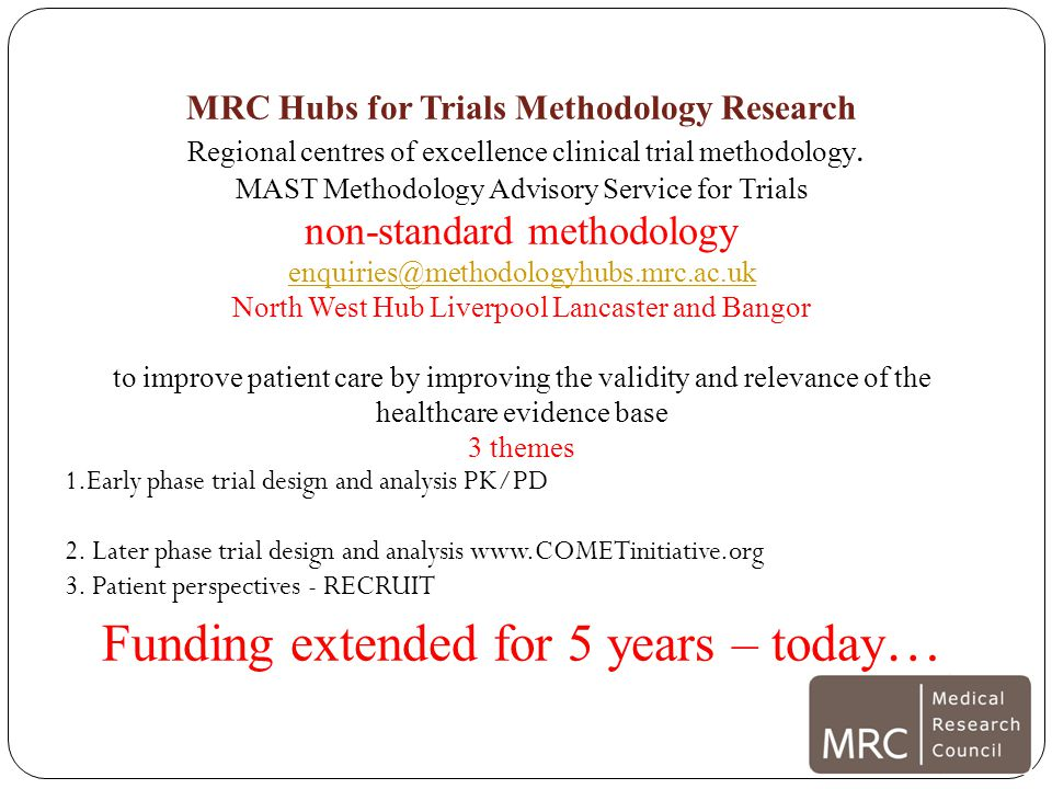 MRC Hubs for Trials Methodology Research Regional centres of excellence clinical trial methodology. MAST Methodology Advisory Service for Trials non-s