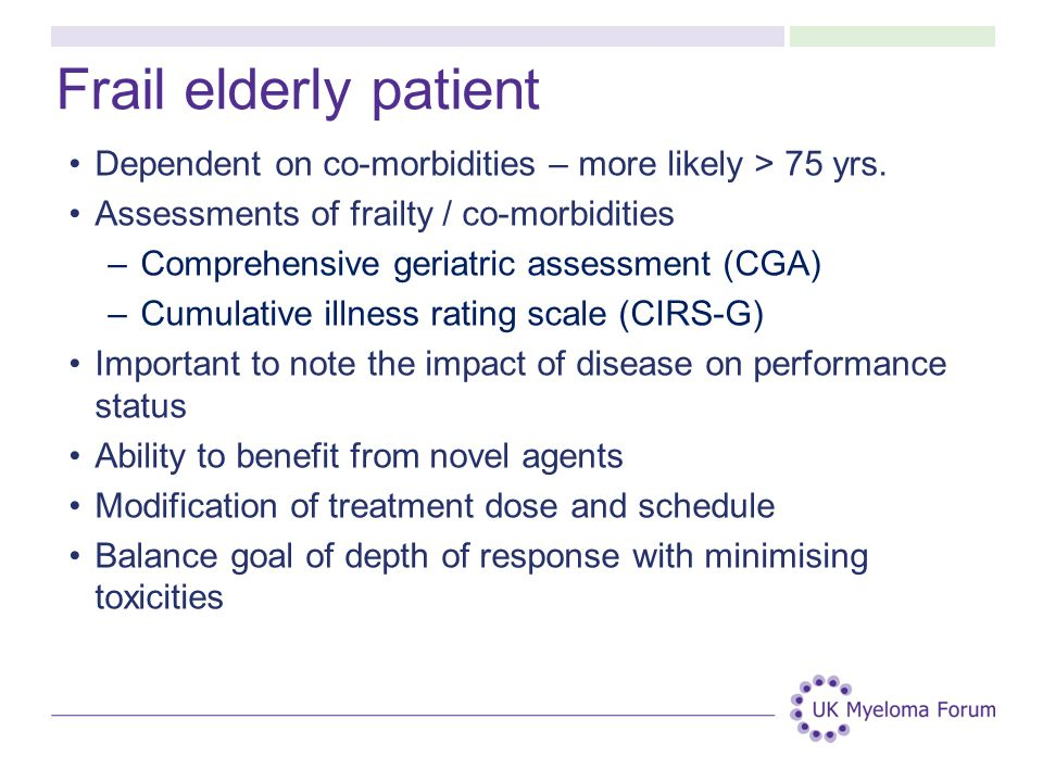 Frail elderly patient Dependent on co-morbidities – more likely > 75 yrs.