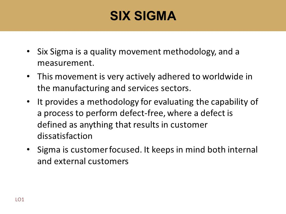 Six Sigma is a quality movement methodology, and a measurement. This movement is very actively adhered to worldwide in the manufacturing and services