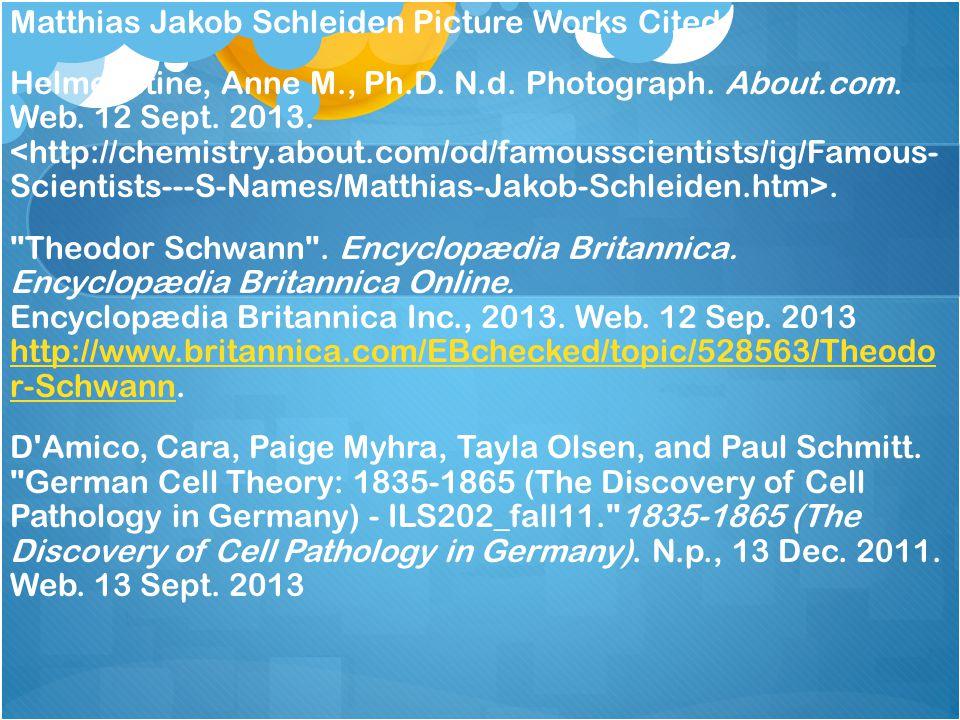 Matthias Jakob Schleiden Picture Works Cited Helmenstine, Anne M., Ph.D.